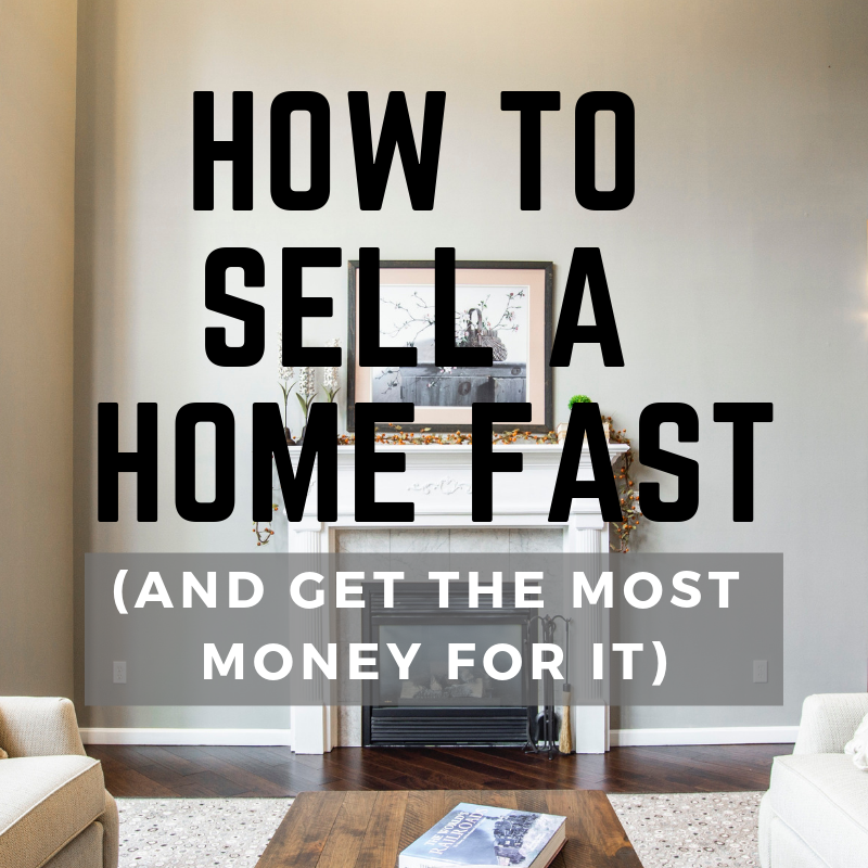 How to Sell a Home Fast and get the most money for it - The 10 steps to selling a house fast AND for the most money