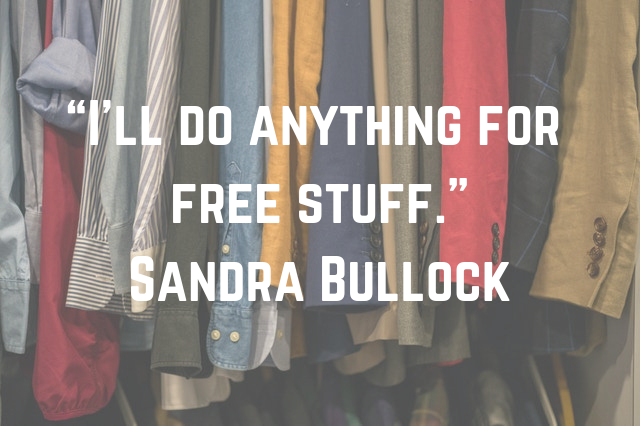 """I'll do anything for free stuff."" Sandra Bullock"